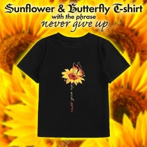 """Sunflower & Butterfly T w/phrase """"never give up"""""""
